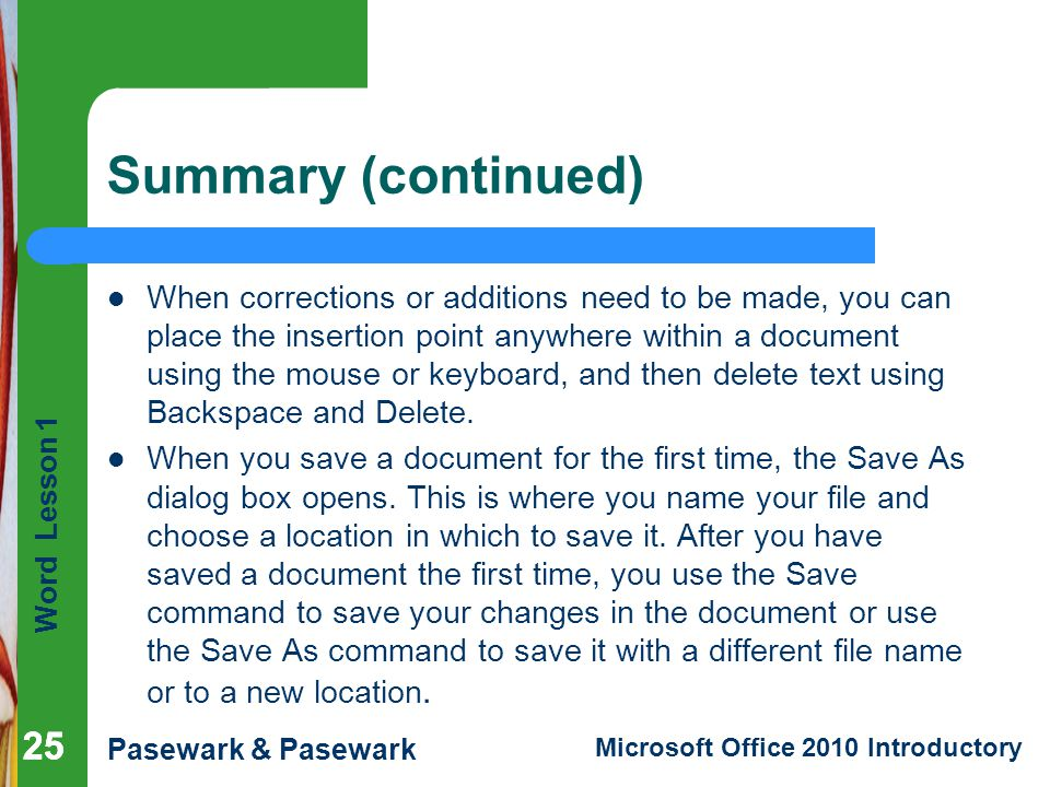 Word Lesson 1 Pasewark & Pasewark Microsoft Office 2010 Introductory 25 Summary (continued) When corrections or additions need to be made, you can pla