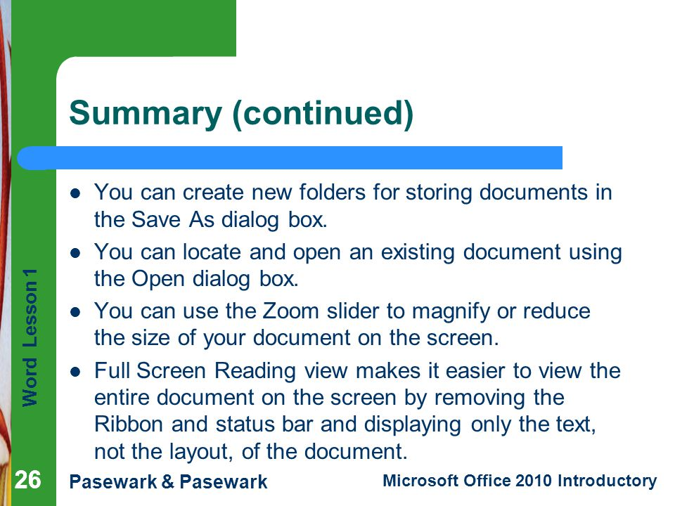 Word Lesson 1 Pasewark & Pasewark Microsoft Office 2010 Introductory 26 Summary (continued) You can create new folders for storing documents in the Sa