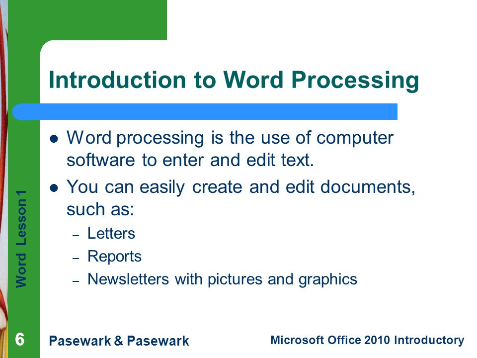 Word Lesson 1 Pasewark & Pasewark Microsoft Office 2010 Introductory 666 Introduction to Word Processing Word processing is the use of computer softwa