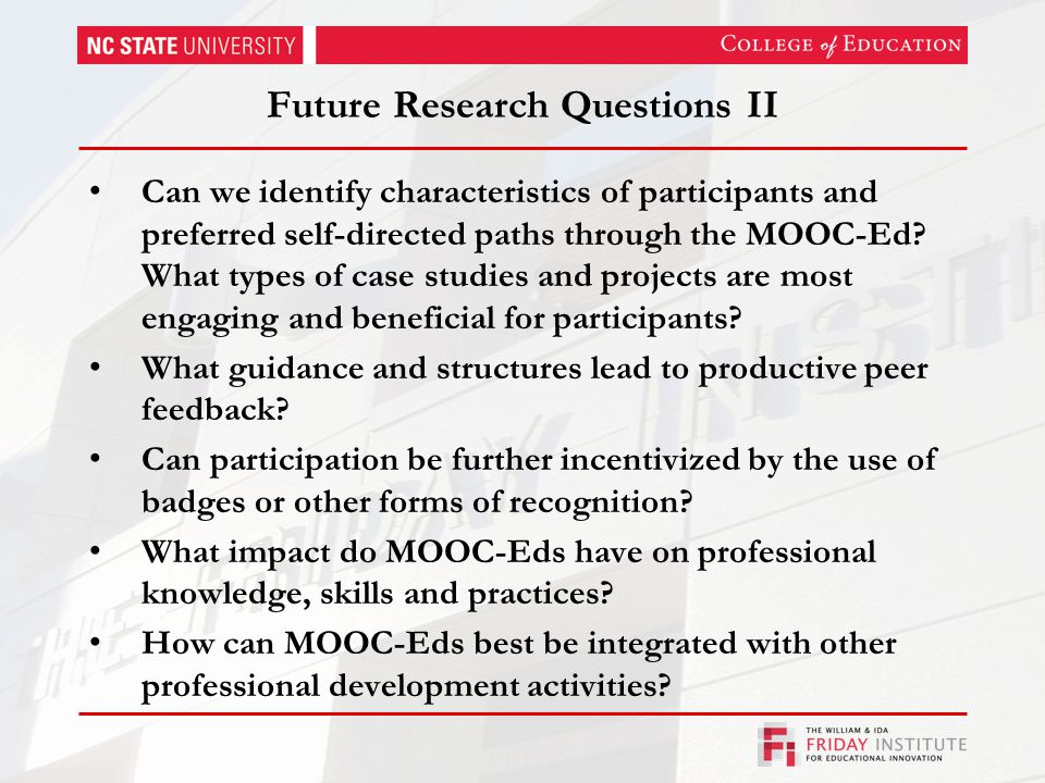 Future Research Questions II Can we identify characteristics of participants and preferred self-directed paths through the MOOC-Ed.