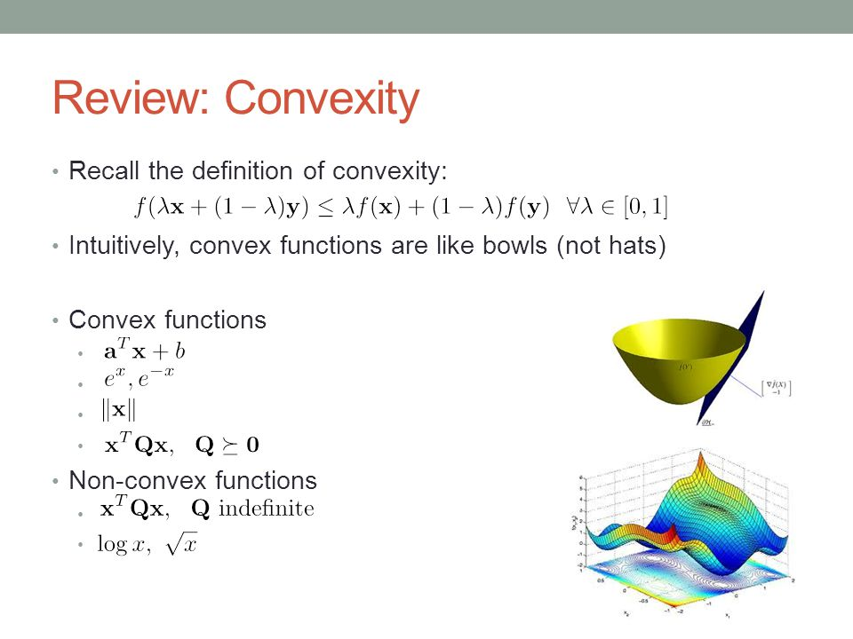Review: Convexity Recall the definition of convexity: Intuitively, convex functions are like bowls (not hats) Convex functions Non-convex functions