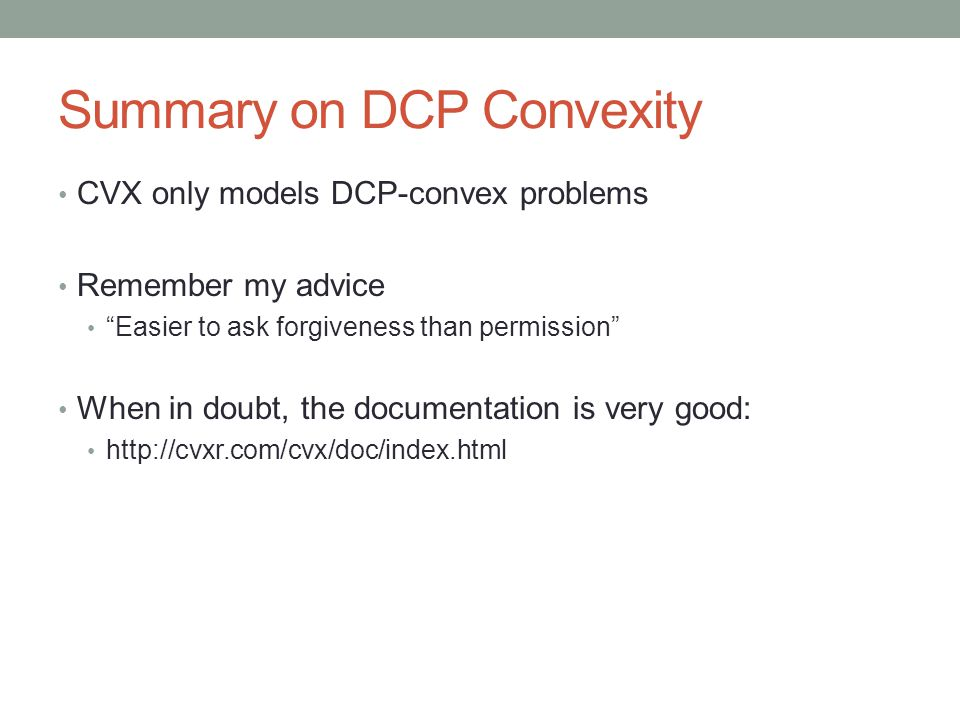 """Summary on DCP Convexity CVX only models DCP-convex problems Remember my advice """"Easier to ask forgiveness than permission"""" When in doubt, the documen"""