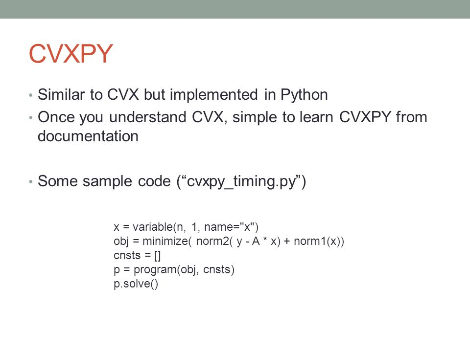 """CVXPY Similar to CVX but implemented in Python Once you understand CVX, simple to learn CVXPY from documentation Some sample code (""""cvxpy_timing.py"""")"""