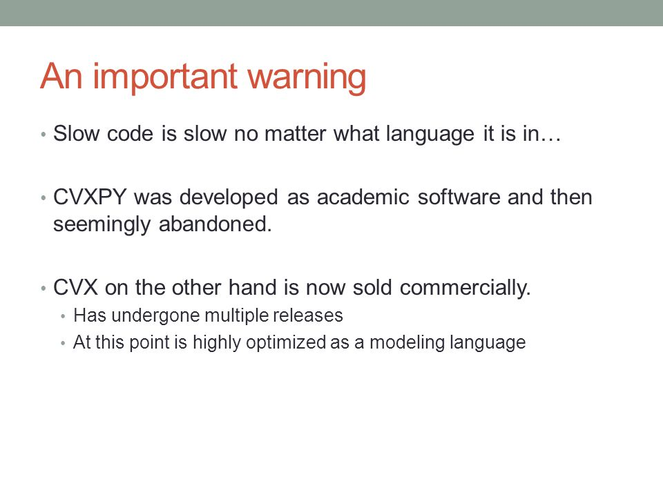 An important warning Slow code is slow no matter what language it is in… CVXPY was developed as academic software and then seemingly abandoned. CVX on