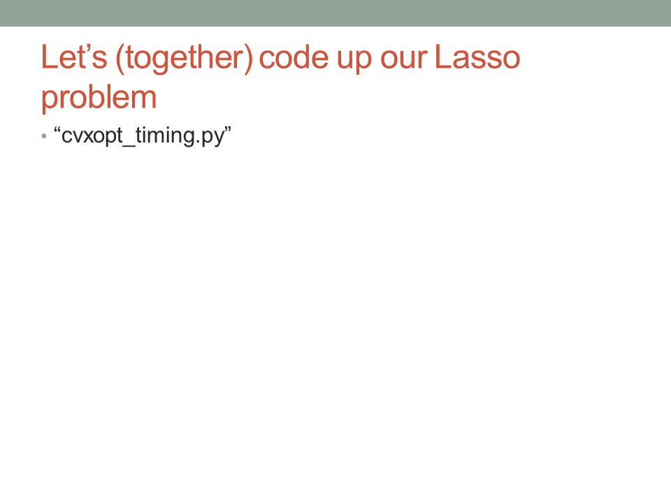 """Let's (together) code up our Lasso problem """"cvxopt_timing.py"""""""