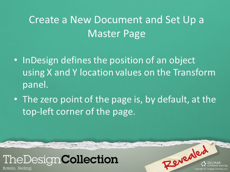 InDesign defines the position of an object using X and Y location values on the Transform panel. The zero point of the page is, by default, at the top