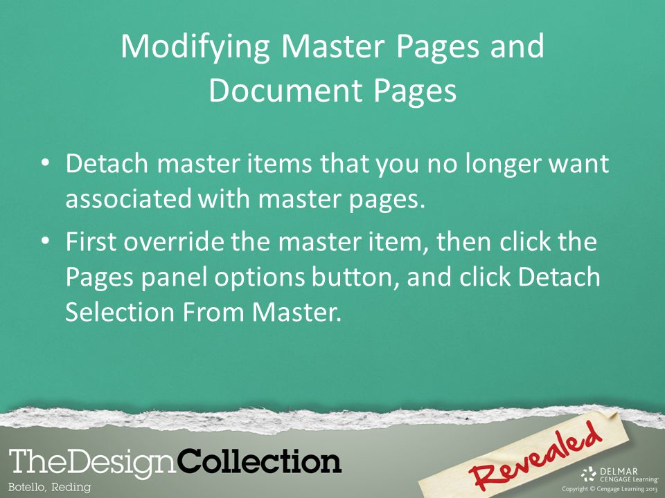 Detach master items that you no longer want associated with master pages. First override the master item, then click the Pages panel options button, a