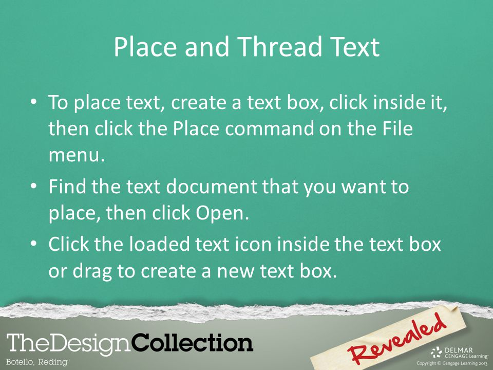 To place text, create a text box, click inside it, then click the Place command on the File menu. Find the text document that you want to place, then