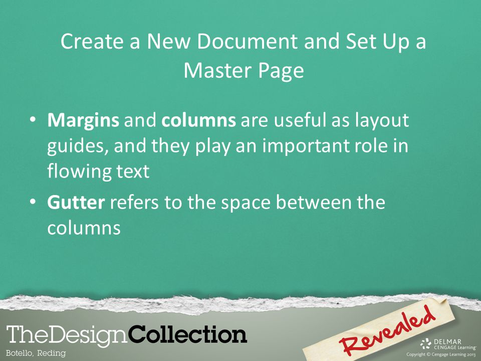 Margins and columns are useful as layout guides, and they play an important role in flowing text Gutter refers to the space between the columns Create