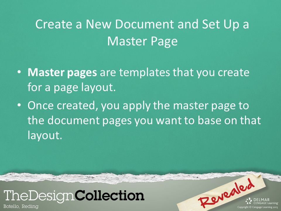 Master pages are templates that you create for a page layout. Once created, you apply the master page to the document pages you want to base on that l
