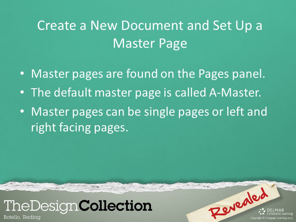 Master pages are found on the Pages panel. The default master page is called A-Master. Master pages can be single pages or left and right facing pages