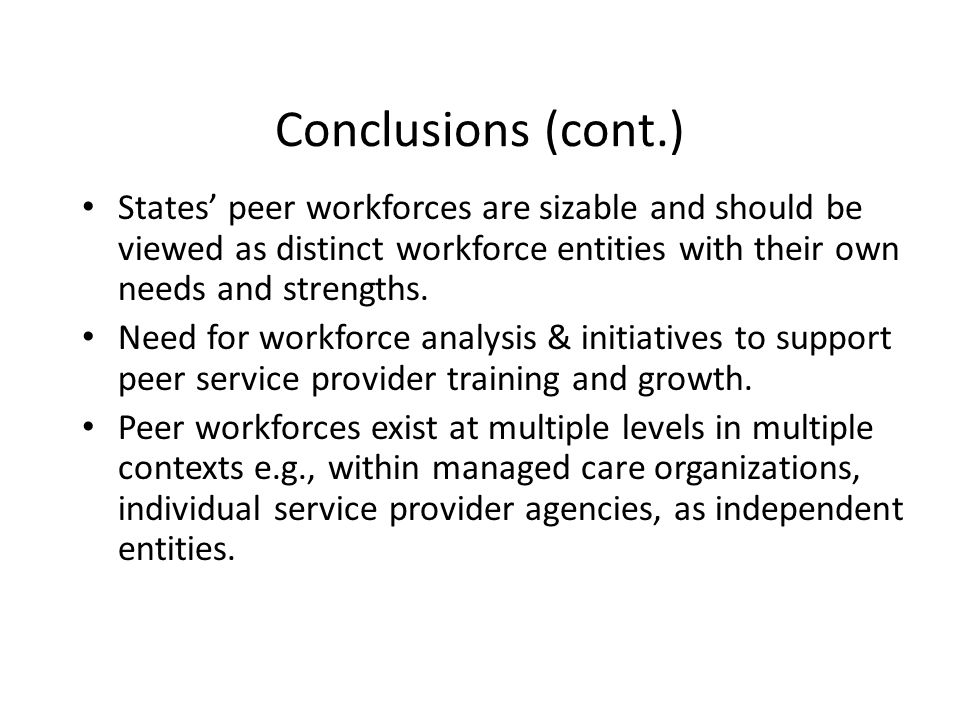 Conclusions (cont.) States' peer workforces are sizable and should be viewed as distinct workforce entities with their own needs and strengths.