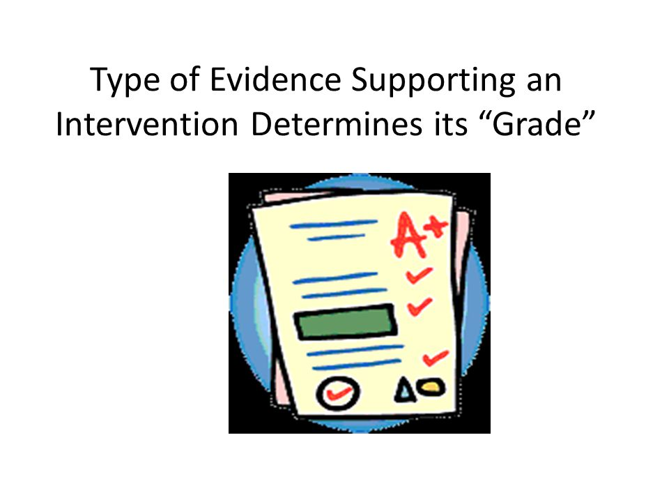 Type of Evidence Supporting an Intervention Determines its Grade