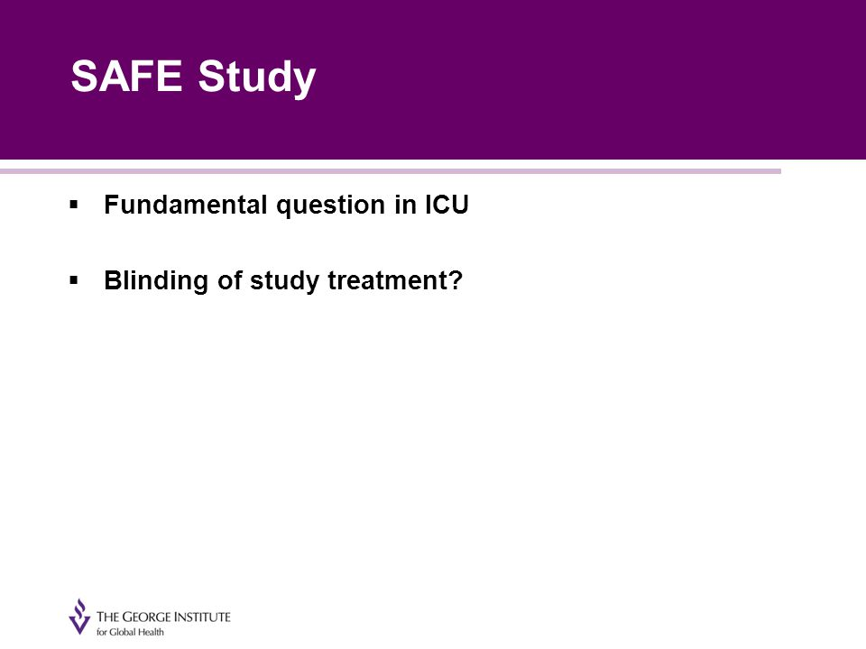  Fundamental question in ICU  Blinding of study treatment