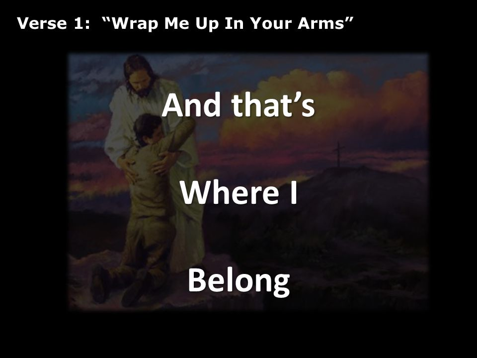 Bridge: Wrap Me Up In Your Arms Bridge: Wrap Me Up In Your Arms Take me to that place Lord To that secret place Where I can be with You You can make me like You Wrap me in Your arms