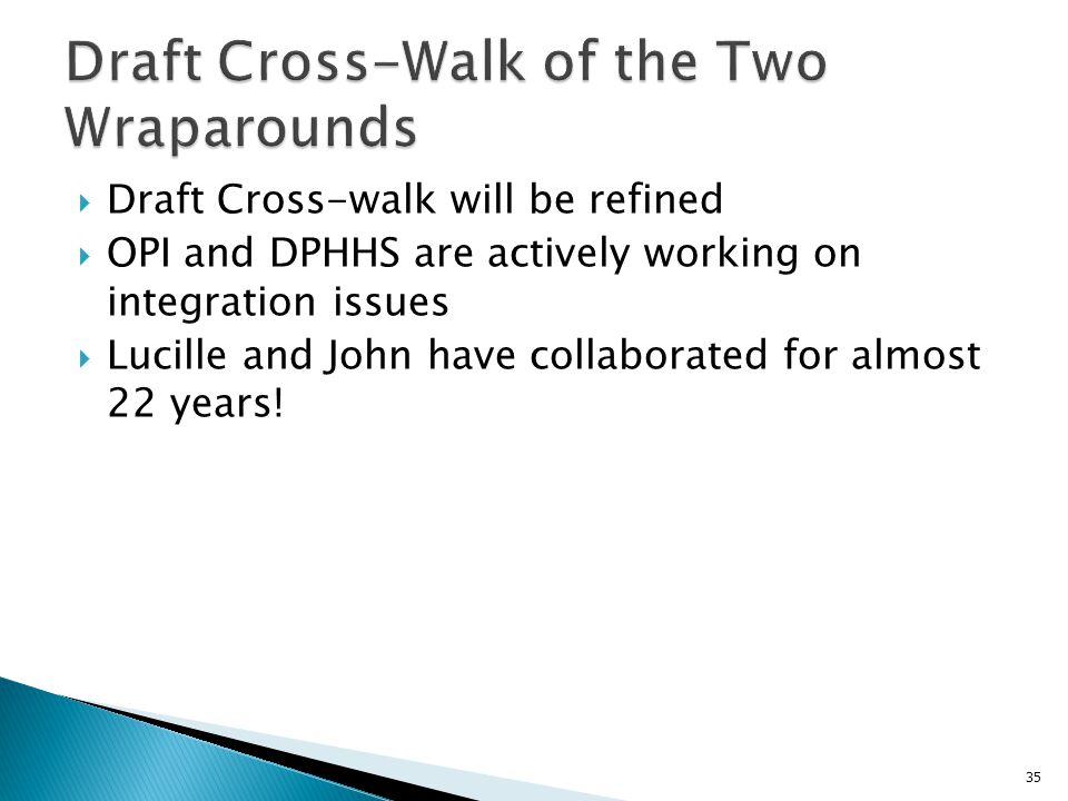  Draft Cross-walk will be refined  OPI and DPHHS are actively working on integration issues  Lucille and John have collaborated for almost 22 years.