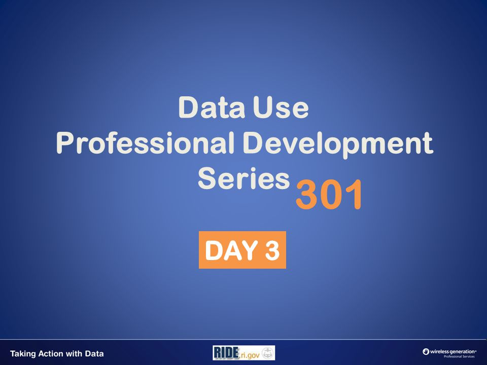 Data Use Professional Development Series 301 DAY 3