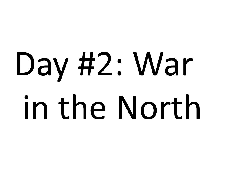 Day #2: War in the North