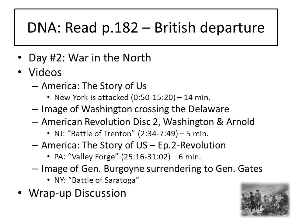 DNA: Read p.182 – British departure Day #2: War in the North Videos – America: The Story of Us New York is attacked (0:50-15:20) – 14 min.