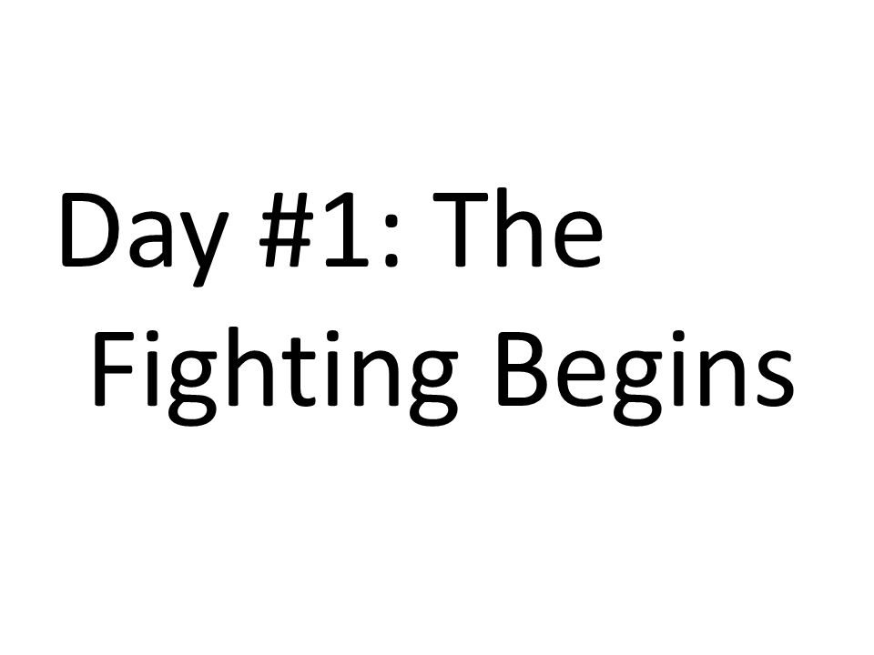 Day #1: The Fighting Begins