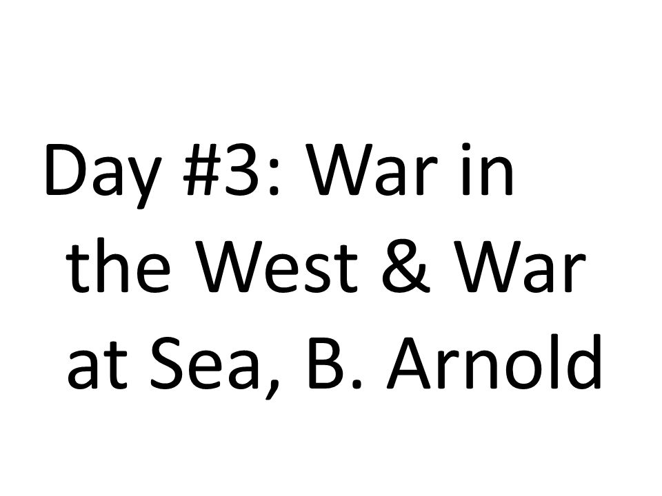 Day #3: War in the West & War at Sea, B. Arnold