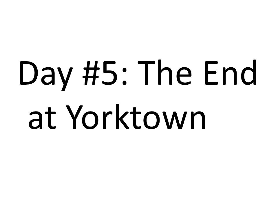 Day #5: The End at Yorktown