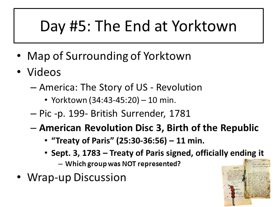 Day #5: The End at Yorktown Map of Surrounding of Yorktown Videos – America: The Story of US - Revolution Yorktown (34:43-45:20) – 10 min.