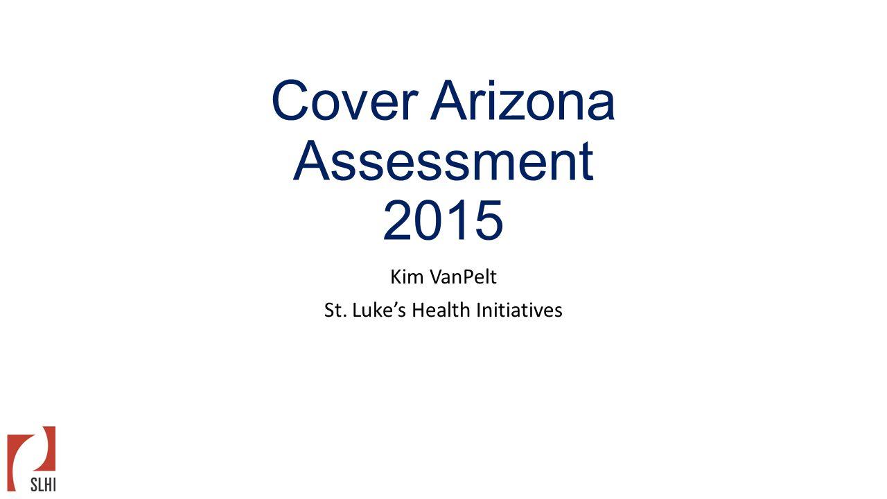 Cover Arizona Assessment 2015 Kim VanPelt St. Luke's Health Initiatives