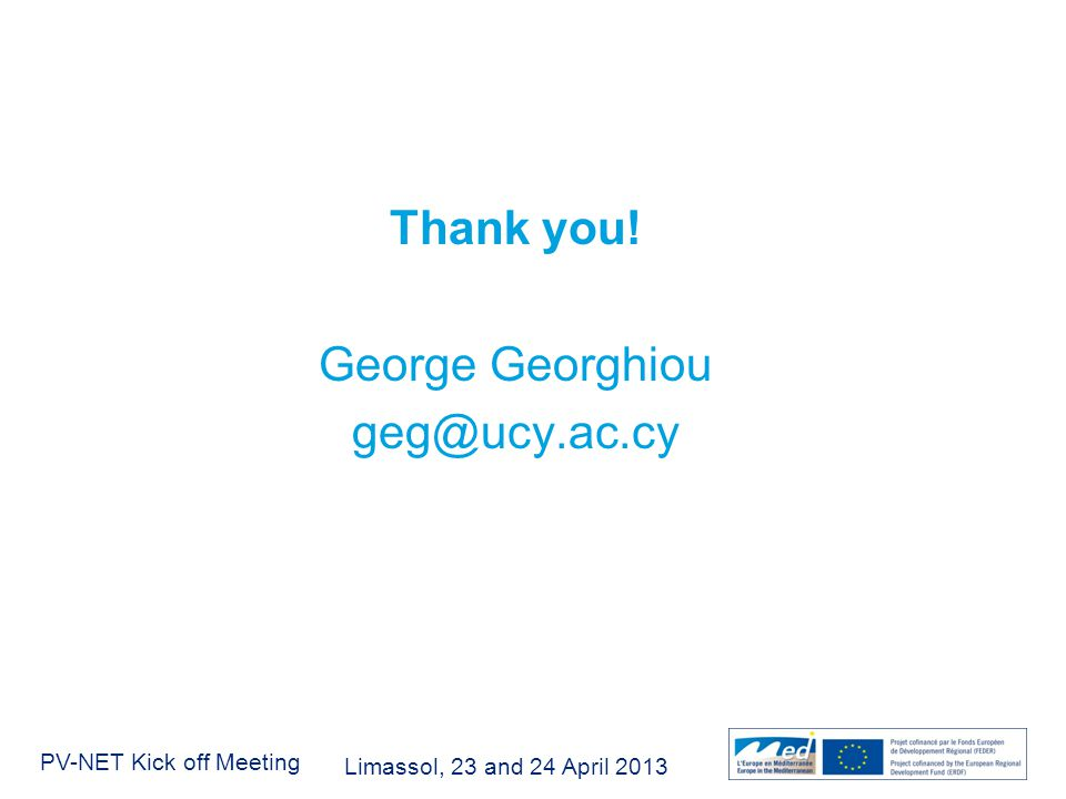 Limassol, 23 and 24 April 2013 PV-NET Kick off Meeting Thank you! George Georghiou geg@ucy.ac.cy
