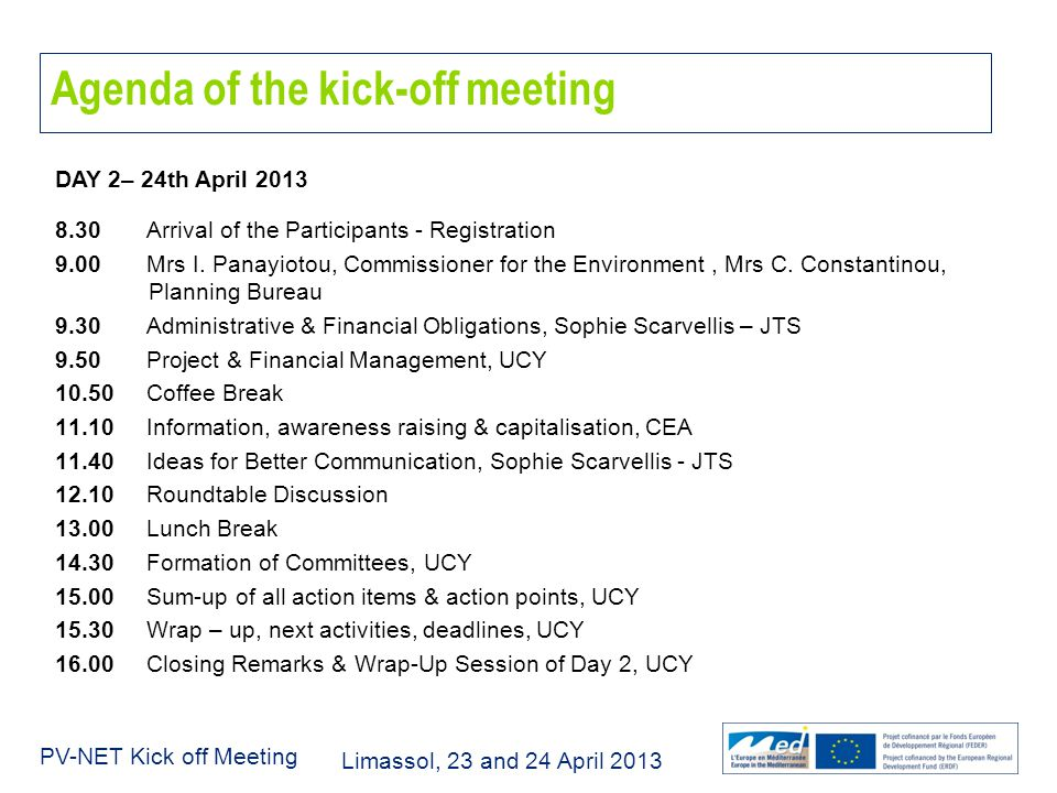 Limassol, 23 and 24 April 2013 PV-NET Kick off Meeting Agenda of the kick-off meeting DAY 2– 24th April 2013 8.30 Arrival of the Participants - Registration 9.00 Mrs I.