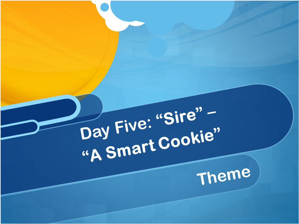 """Theme Day Five: """"Sire"""" – """"A Smart Cookie"""""""
