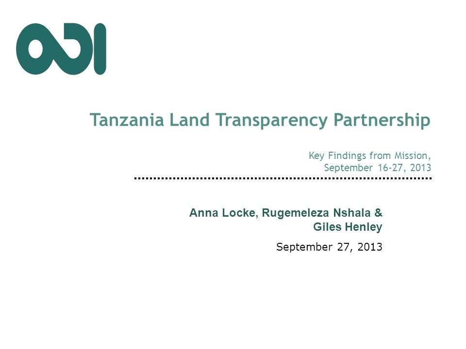 Tanzania Land Transparency Partnership Key Findings from Mission, September 16-27, 2013 Anna Locke, Rugemeleza Nshala & Giles Henley September 27, 2013