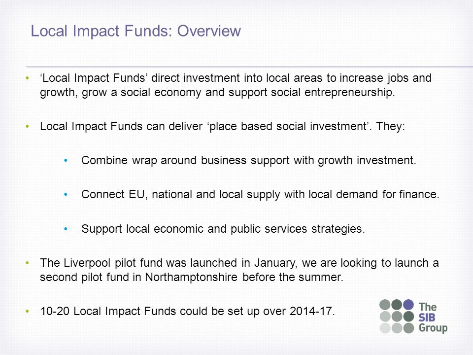 'Local Impact Funds' direct investment into local areas to increase jobs and growth, grow a social economy and support social entrepreneurship.