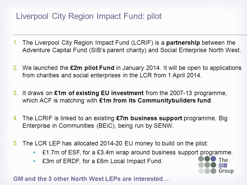 1.The Liverpool City Region Impact Fund (LCRIF) is a partnership between the Adventure Capital Fund (SIB's parent charity) and Social Enterprise North West.