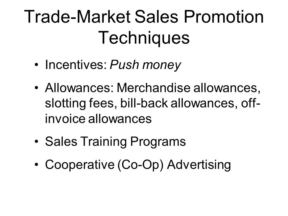 "Objectives for Promotions in the Trade Market Objectives: Use a ""push"" strategy –Push a product into the distribution channel towards the consumer Obt"
