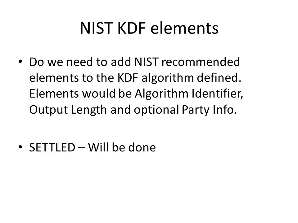 NIST KDF elements Do we need to add NIST recommended elements to the KDF algorithm defined.