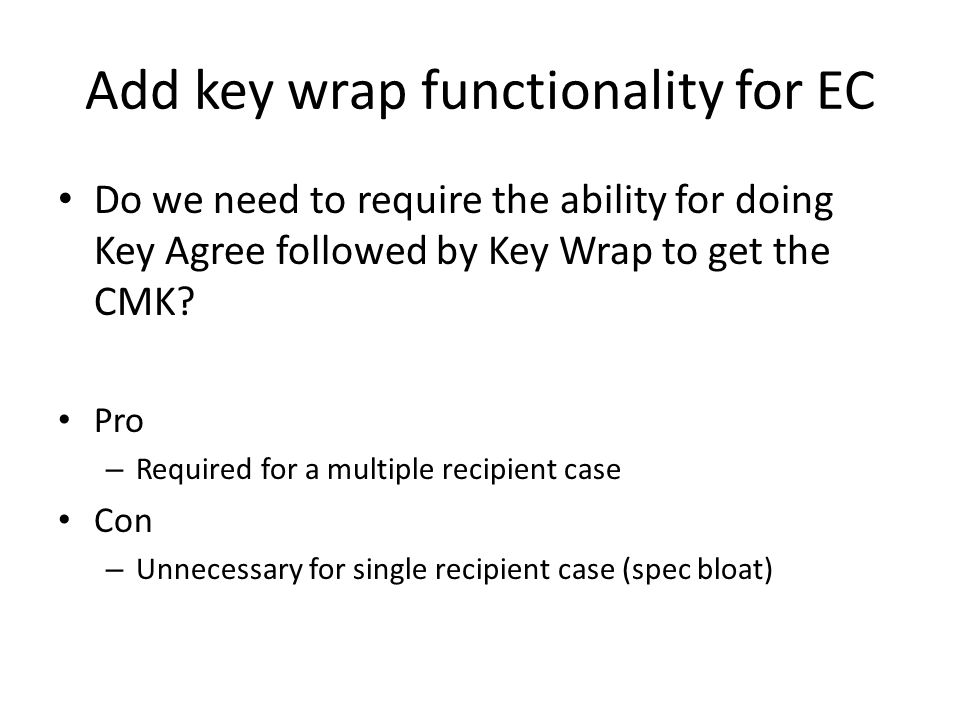 Add key wrap functionality for EC Do we need to require the ability for doing Key Agree followed by Key Wrap to get the CMK.