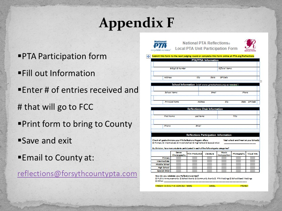 Appendix F  PTA Participation form  Fill out Information  Enter # of entries received and # that will go to FCC  Print form to bring to County  S