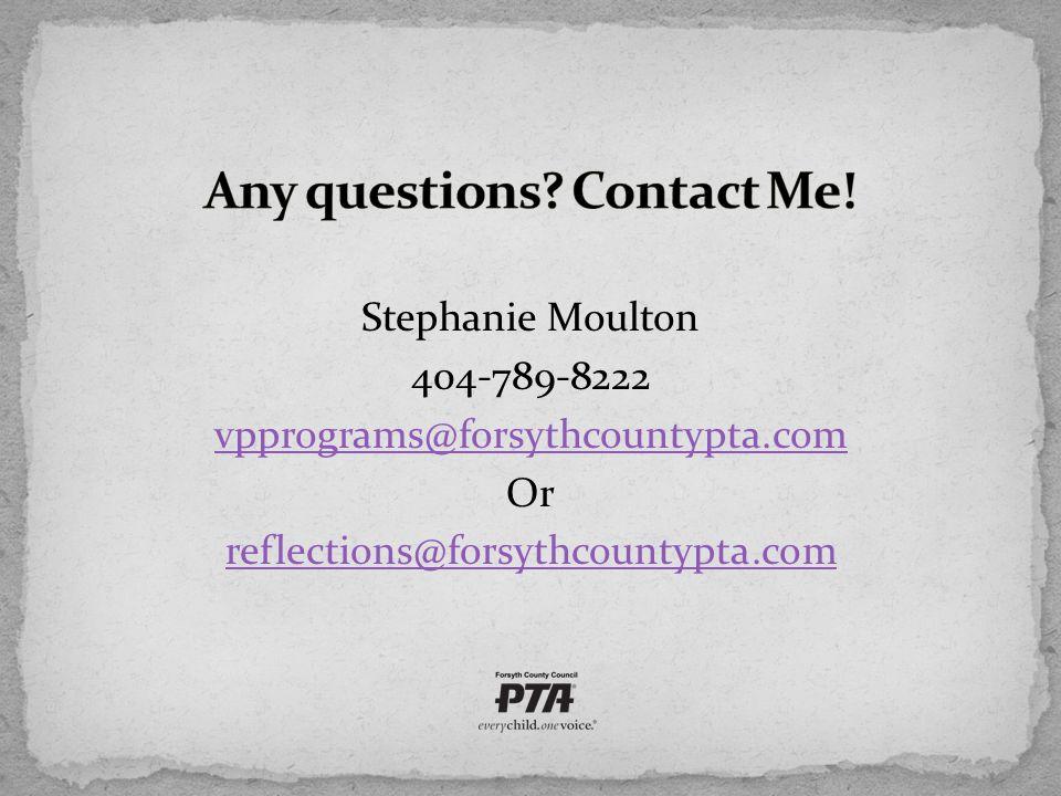 Stephanie Moulton 404-789-8222 vpprograms@forsythcountypta.com Or reflections@forsythcountypta.com