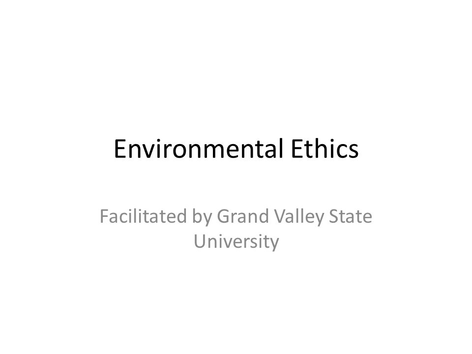 Environmental Ethics Facilitated by Grand Valley State University