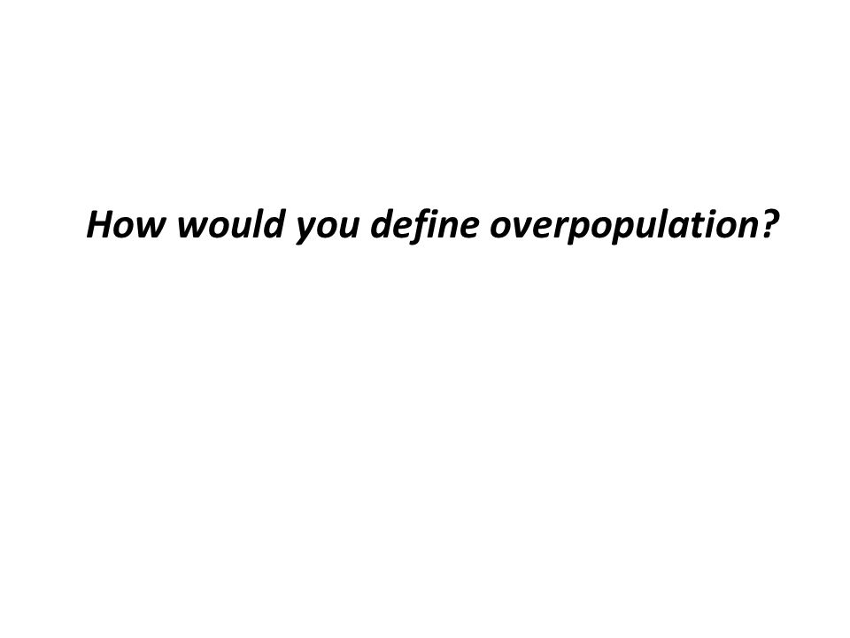 How would you define overpopulation