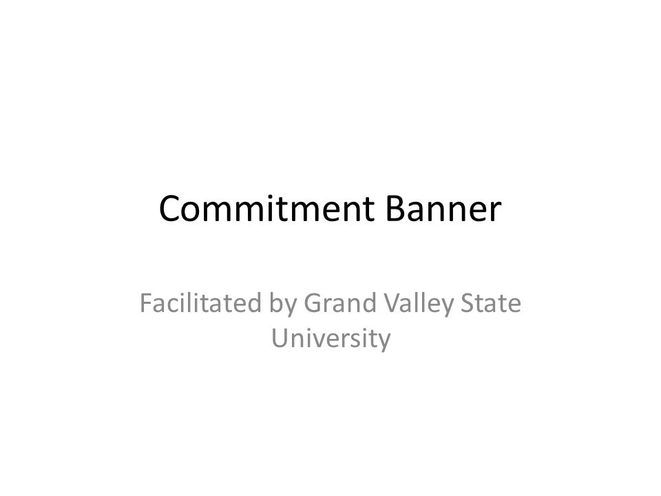 Commitment Banner Facilitated by Grand Valley State University
