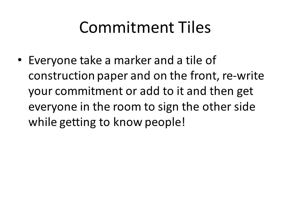 Commitment Tiles Everyone take a marker and a tile of construction paper and on the front, re-write your commitment or add to it and then get everyone