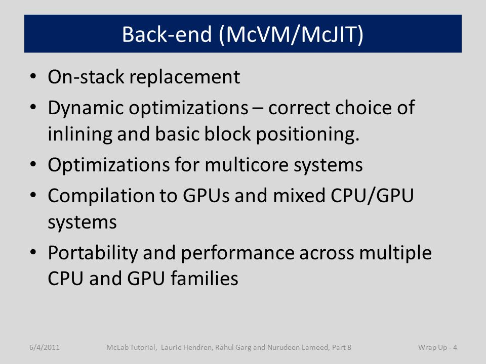 Back-end (McVM/McJIT) On-stack replacement Dynamic optimizations – correct choice of inlining and basic block positioning.