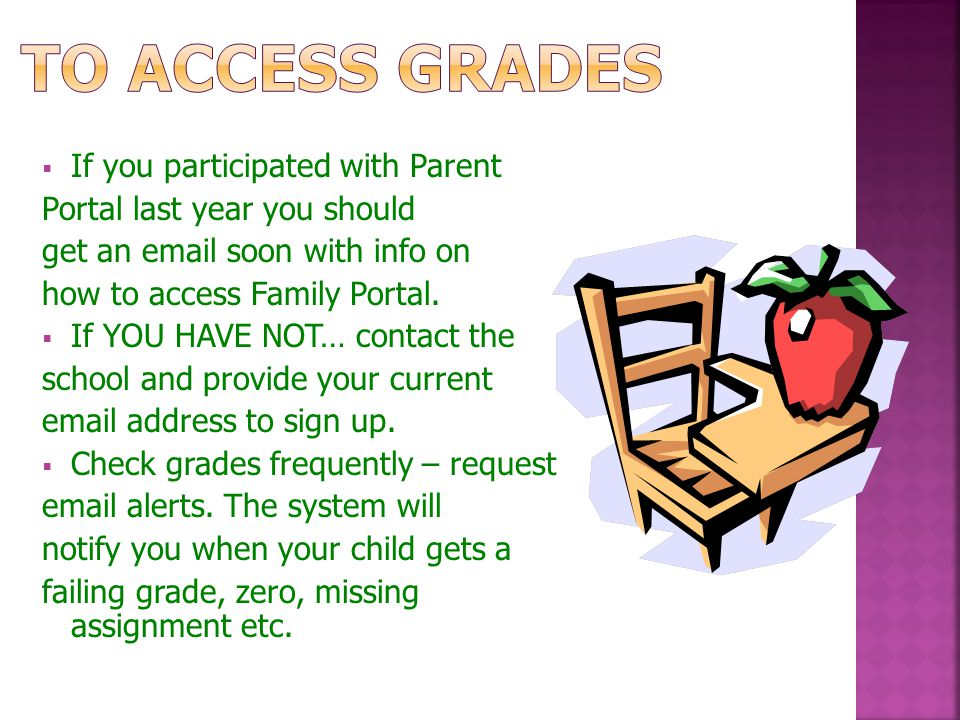  If you participated with Parent Portal last year you should get an email soon with info on how to access Family Portal.  If YOU HAVE NOT… contact t