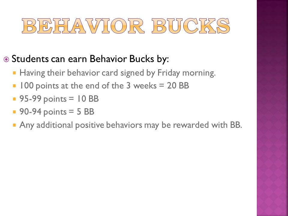  Students can earn Behavior Bucks by:  Having their behavior card signed by Friday morning.  100 points at the end of the 3 weeks = 20 BB  95-99 p