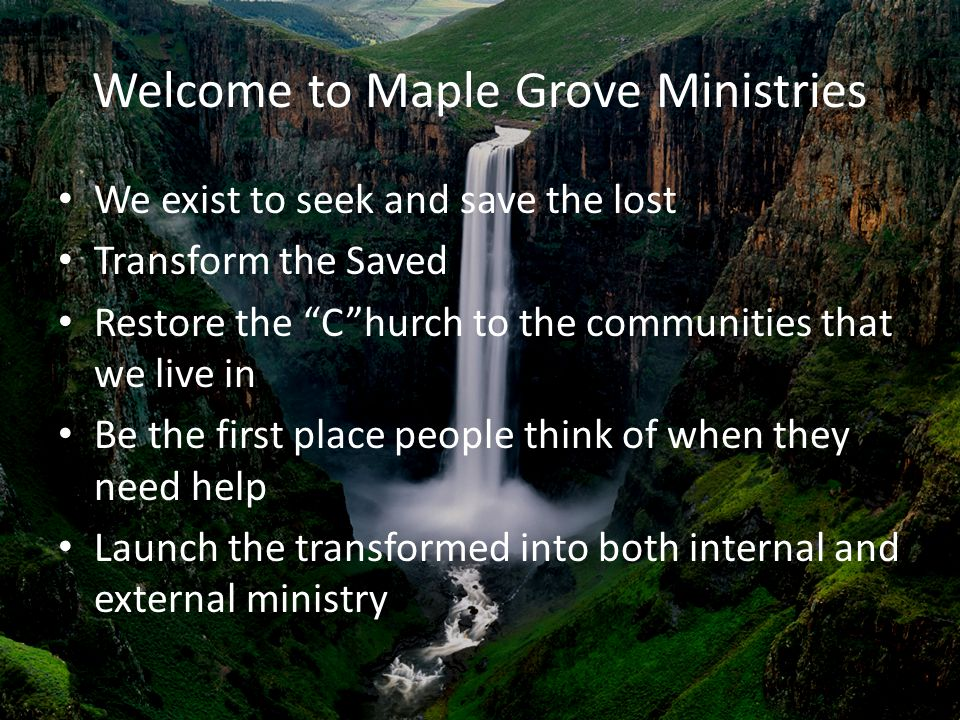 """Welcome to Maple Grove Ministries We exist to seek and save the lost Transform the Saved Restore the """"C""""hurch to the communities that we live in Be th"""