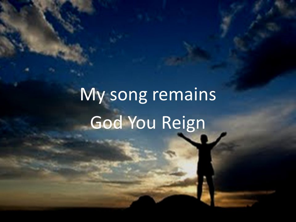 My song remains God You Reign