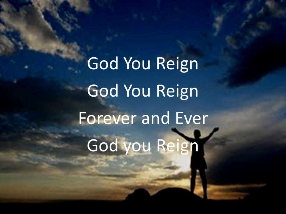 God You Reign Forever and Ever God you Reign