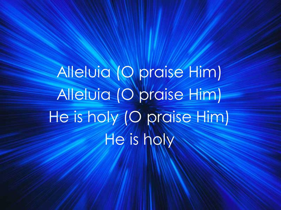 Alleluia (O praise Him) He is holy (O praise Him) He is holy Title